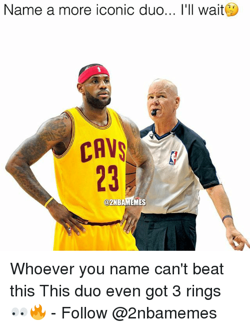 cav: Name a more iconic duo... l'll wait  CAV  23  @2NBAMEMES Whoever you name can't beat this This duo even got 3 rings 👀🔥 - Follow @2nbamemes