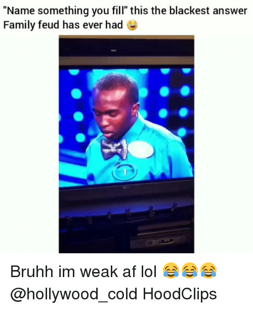 """Family Feud: """"Name something you fill"""" this the blackest answer  Family feud has ever had Bruhh im weak af lol 😂😂😂@hollywood_cold HoodClips"""