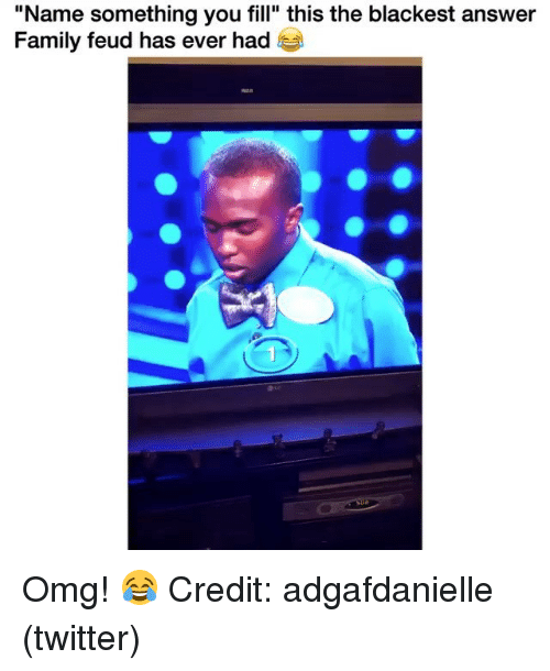 """Family Feud: """"Name something you fill"""" this the blackest answer  Family feud has ever had Omg! 😂 Credit: adgafdanielle (twitter)"""