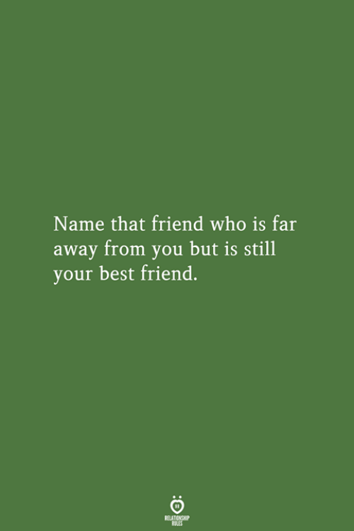 Best Friend, Best, and Who: Name that friend who is far  away from you but is still  your best friend.