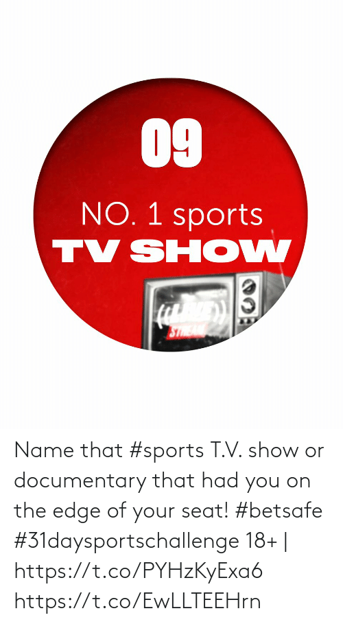 On The Edge: Name that #sports T.V. show or documentary that had you on the edge of your seat!  #betsafe #31daysportschallenge   18+ | https://t.co/PYHzKyExa6 https://t.co/EwLLTEEHrn