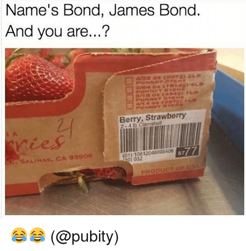 bond james bond: Name's Bond, James Bond  And vou are...?  rry Strawberry  SALINAS, CA 93906  8777  0) 032  PRODUCT OF ISA 😂😂 (@pubity)