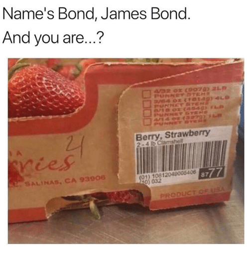 salinas: Name's Bond, James Bond  And you are...?  Berry, Strawberry  2-4 lb Ciams  ries  SALINAS, CA 93906  01) 10812049005406  032  PRODUCT O