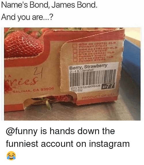 bond james bond: Name's Bond, James Bond  And you are...  Berry, Strawberry  SALINAS, CA 93906  8777  032 @funny is hands down the funniest account on instagram 😂