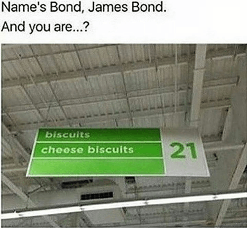 Jamesness: Name's Bond, James Bond.  And you are...?  biscuits  21  cheose biscuits
