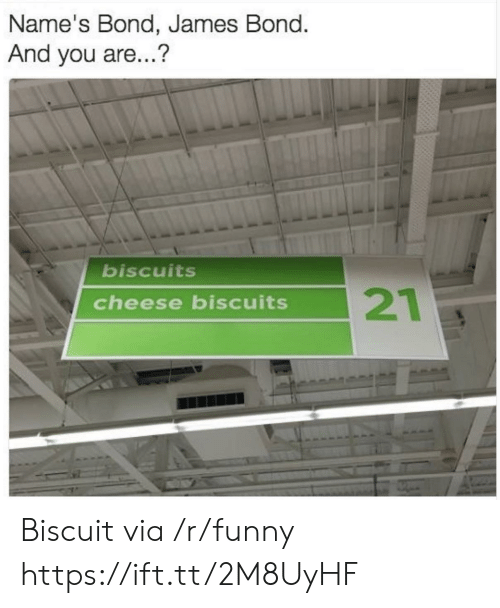 bond james bond: Name'S Bond, James Bond.  And you are...?  biscuits  cheese biscuits Biscuit via /r/funny https://ift.tt/2M8UyHF
