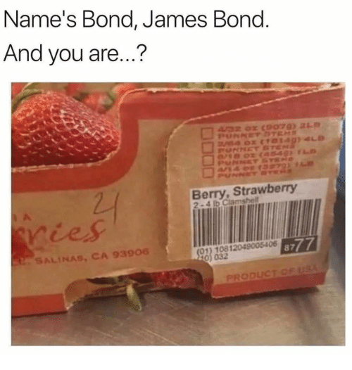 salinas: Name's Bond, James Bond  And you are...?  Pu  Berry, Strawberry  2-4 lb Clamshell  SALINAS, CA 93906  8777  (01) 10812049005406  0) 032