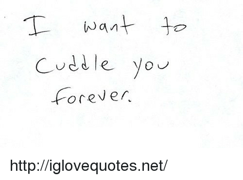 Cuddle You: Nan  Cuddle you  orever http://iglovequotes.net/