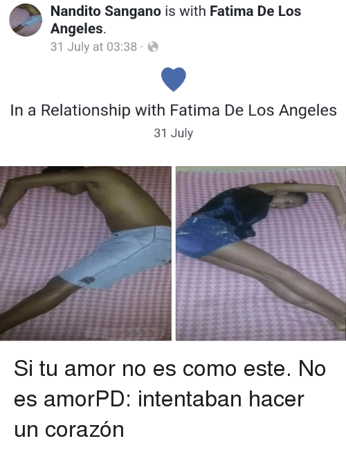 Los Angeles, In a Relationship, and Fatima: Nandito Sangano is with Fatima De Los  Angeles  31 July at 03:38.  In a Relationship with Fatima De Los Angeles  31 July Si tu amor no es como este. No es amorPD: intentaban hacer un corazón