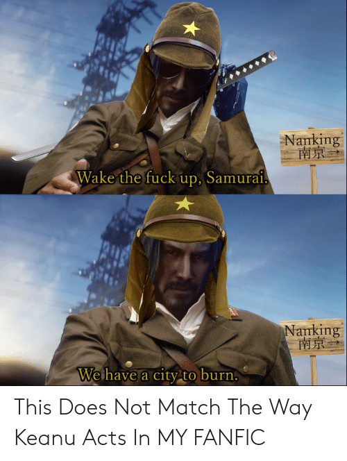 Nanking 南京 Wake the Fuck Up Samurai Nanking 南京 We Have a City to