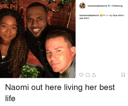 Life, Saw, and Best: naomiosakatennis.Following  naomiosakatennis <-my face when I  saw them Naomi out here living her best life