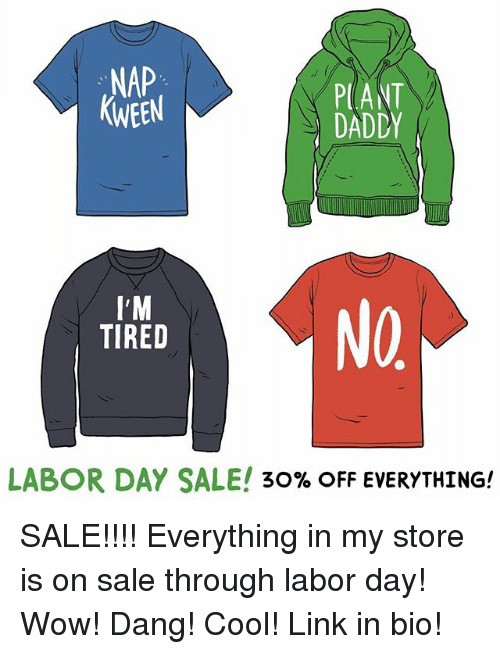 Saled: NAP  KWEEN  PLANT  DADDY  I'M  TIRED  NO  LABOR DAY SALE! 30% OFF EVERYTHING! SALE!!!! Everything in my store is on sale through labor day! Wow! Dang! Cool! Link in bio!
