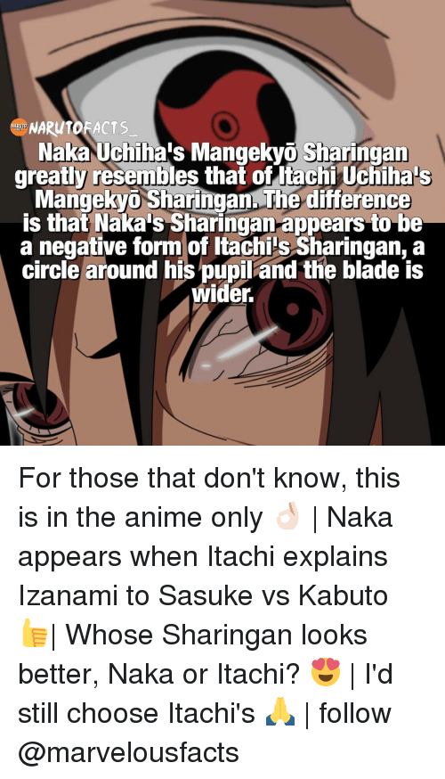 Resemblant: NARUTO  Naka Uchiha's Mangekyo Sharingan  greatly resembles that ofitachi Uchihaus  angekyi Sharingan The difference  is that Naka's Sharingan appears to be  a negative form of htachis Sharingan, a  circle around his  pupiland the blade is  wider. For those that don't know, this is in the anime only 👌🏻 | Naka appears when Itachi explains Izanami to Sasuke vs Kabuto 👍| Whose Sharingan looks better, Naka or Itachi? 😍 | I'd still choose Itachi's 🙏 | follow @marvelousfacts