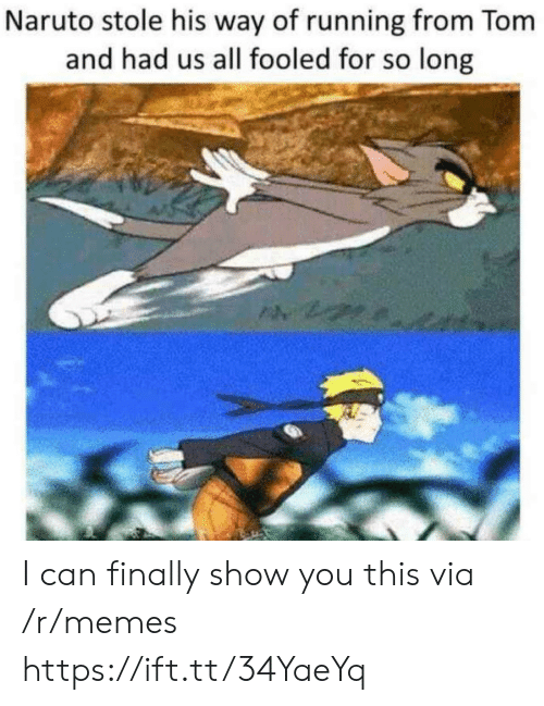 Tom And: Naruto stole his way of running from Tom  and had us all fooled for so long I can finally show you this via /r/memes https://ift.tt/34YaeYq