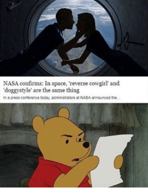 reverse cowgirl: NASA confirms: In space, reverse cowgirl' and  'doggystyle' are the same thing  In a press conference today, administrators at NASA announced the