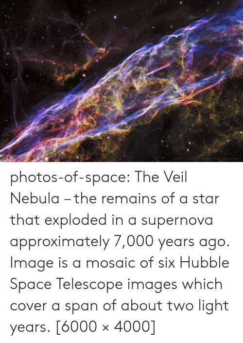 supernova: NASA, ESA, &Hubble Herltage Team (STScl/AURA) photos-of-space:  The Veil Nebula – the remains of a star that exploded in a supernova approximately 7,000 years ago. Image is a mosaic of six Hubble Space Telescope images which cover a span of about two light years. [6000 × 4000]