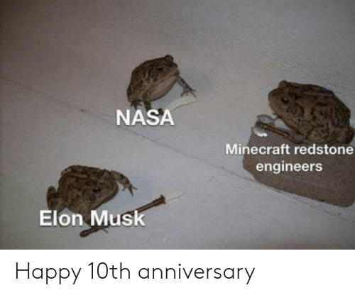 10Th Anniversary: NASA  Minecraft redstone  engineers  Elon Musk Happy 10th anniversary