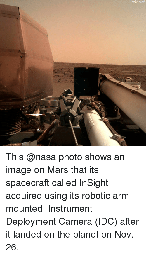 Memes, Nasa, and Camera: NASA via AP This @nasa photo shows an image on Mars that its spacecraft called InSight acquired using its robotic arm-mounted, Instrument Deployment Camera (IDC) after it landed on the planet on Nov. 26.