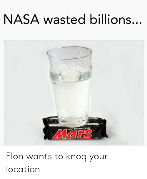 Billions: NASA wasted billions..  ENERGY BAR/BARRE D'ENERGIE  Mars  58 g Elon wants to knoq your location