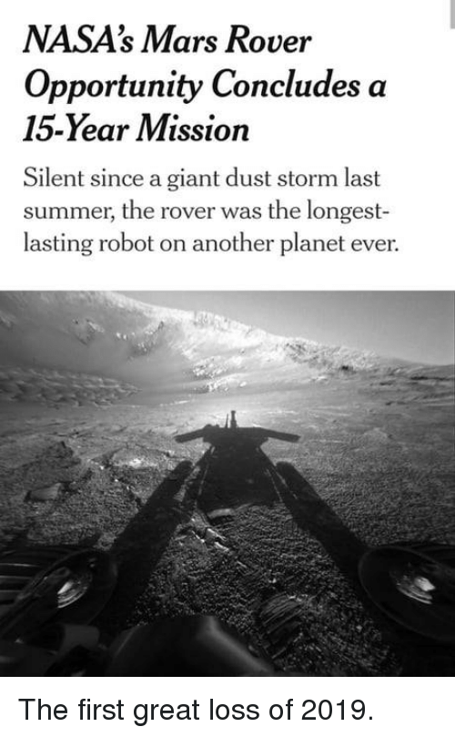 Summer, Giant, and Mars: NASA's Mars Rover  Opportunity Concludes a  15-Year Mission  Silent since a giant dust storm last  summer, the rover was the longest-  lasting robot on another planet ever. The first great loss of 2019.