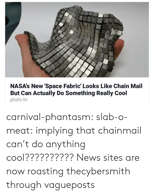 News, Tumblr, and Blog: NASA's New 'Space Fabric' Looks Like Chain Mail  But Can Actually Do Something Really Cool  pluto.tv carnival-phantasm: slab-o-meat: implying that chainmail can't do anything cool?????????? News sites are now roasting thecybersmith through vagueposts