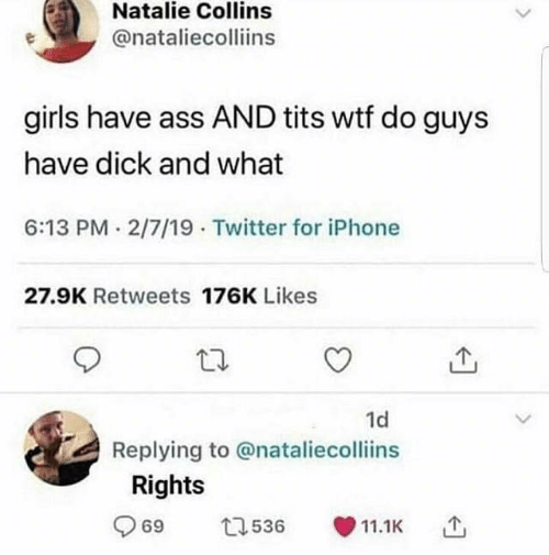 Ass, Girls, and Iphone: Natalie Collins  @nataliecolliins  girls have ass AND tits wtf do guys  have dick and what  6:13 PM.2/7/19 Twitter for iPhone  27.9K Retweets 176K Likes  1d  Replying to @nataliecolliins  Rights  69 536 1.1