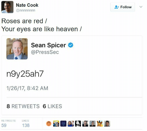 Heaven, Red, and Roses: Nate Cook  Follow  Roses are red  Your eyes are like heaven/  Sean Spicer  @PressSec  n9y25ah7  1/26/17, 8:42 AM  8 RETWEETS 6 LIKES  RETWEETS  LIKES