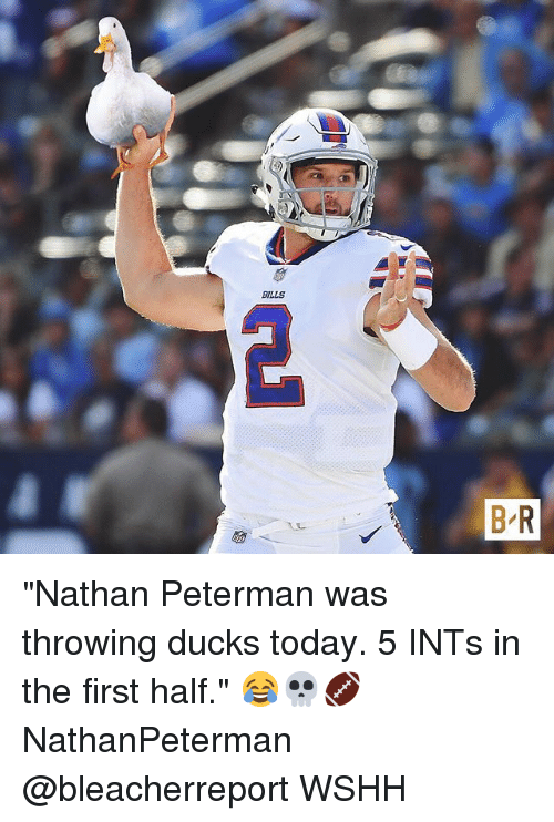"""Memes, Wshh, and Ducks: """"Nathan Peterman was throwing ducks today. 5 INTs in the first half."""" 😂💀🏈 NathanPeterman @bleacherreport WSHH"""
