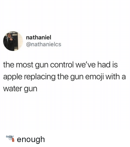 Apple, Emoji, and Memes: nathaniel  @nathanielcs  the most gun control we've had is  apple replacing the gun emoji with a  water gurn 🔫 enough