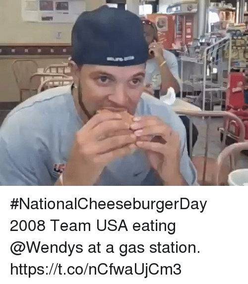 Memes, Wendys, and Gas Station: #NationalCheeseburgerDay 2008 Team USA eating @Wendys at a gas station. https://t.co/nCfwaUjCm3