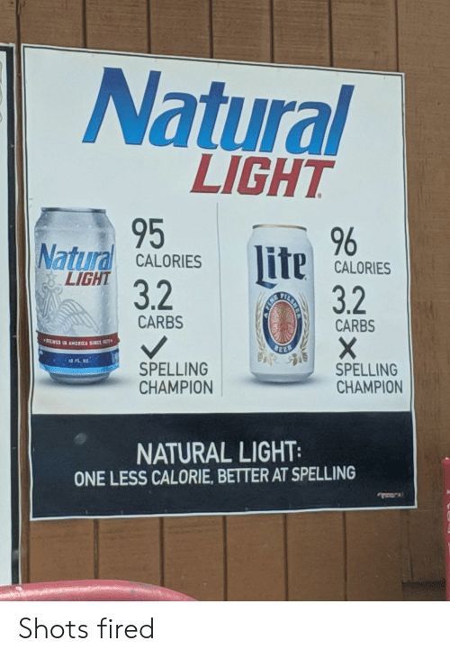 carbs: Natural  LIGHT  95  32  , 96  Natural CALORESCALORES  lite  CALORIES  LIGHT  3.2  CARBS  CARBS  司  SPELLING  CHAMPION  SPELLING  CHAMPION  NATURAL LIGHT  ONE LESS CALORIE, BETTER AT SPELLING Shots fired