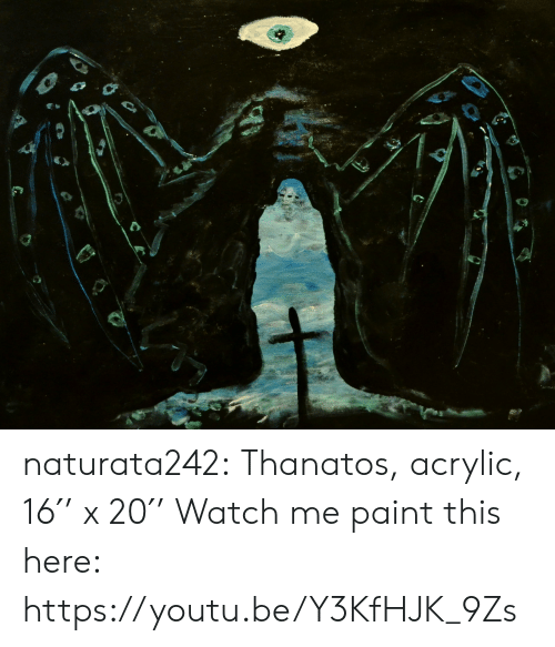 watch me: naturata242: Thanatos, acrylic, 16′' x 20′' Watch me paint this here: https://youtu.be/Y3KfHJK_9Zs