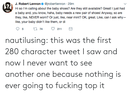 I Never: nautilusing: this was the first 280 character tweet I saw and now I never want to see another one because nothing is ever going to fucking top it