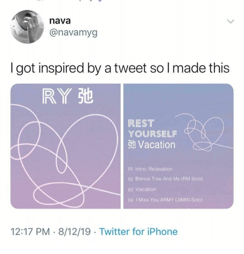 i miss you: nava  @navamyg  got inspired by a tweet so I made this  RY St  REST  YOURSELF  3t Vacation  01 Intro: Relaxation  02 Bonsai Tree And Me (RM Solo)  03 Vacation  04 I Miss You ARMY (JIMIN Solo)  12:17 PM 8/12/19 Twitter for iPhone