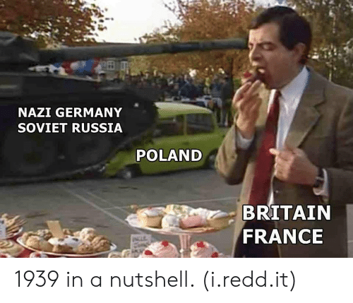 soviet russia: NAZI GERMANY  SOVIET RUSSIA  POLAND  BRITAIN  FRANCE 1939 in a nutshell. (i.redd.it)