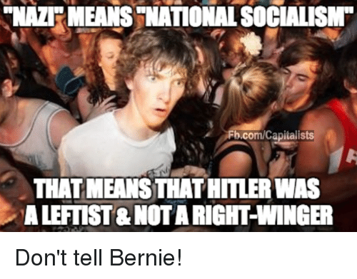 winger: NAZI MEANS NATIONALSOCIALISM  Fh.com/Capitalists  THATMEANSTHATHITLERWAS  ALEFTIST NOTARIGHT WINGER Don't tell Bernie!