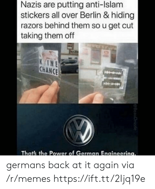 Back at It Again: Nazis are putting anti-Islam  stickers all over Berlin & hiding  razors behind them so u get cut  taking them off  INE  CHANCE  That's the Power of German Engineerina. germans back at it again via /r/memes https://ift.tt/2Ijq19e