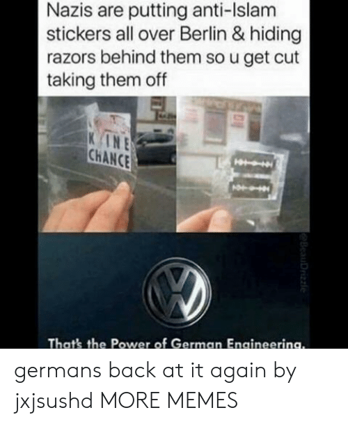 Dank, Memes, and Target: Nazis are putting anti-Islam  stickers all over Berlin & hiding  razors behind them so u get cut  taking them off  INE  CHANCE  That's the Power of German Engineerina. germans back at it again by jxjsushd MORE MEMES
