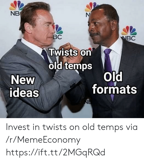 Formats: NB  ВС  NBC  Twists on  old temps  Old  formats  New  ideas  NE Invest in twists on old temps via /r/MemeEconomy https://ift.tt/2MGqRQd