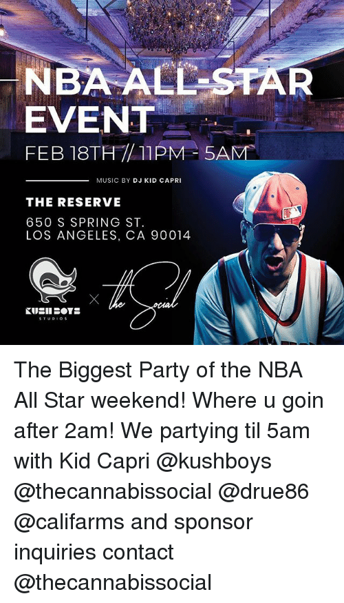 nba all star weekend: NBA ALL STAR  EVENT  MUSIC BY DJ KID CAPRI  THE RESERVE  650 S SPRING ST.  LOS ANGELES, CA 90014 The Biggest Party of the NBA All Star weekend! Where u goin after 2am! We partying til 5am with Kid Capri @kushboys @thecannabissocial @drue86 @califarms and sponsor inquiries contact @thecannabissocial