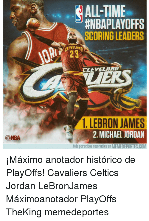 LeBron James, Memes, and Michael Jordan: NBA  ALL-TIME  #NBA PLAYOFFS  SCORINGLEADERS  CLEVELAND  CLEVELAND  1. LEBRON JAMES  MICHAEL JORDAN  2. Mos parecidosrazonables en MEMEDEPORTES.COM ¡Máximo anotador histórico de PlayOffs! Cavaliers Celtics Jordan LeBronJames Máximoanotador PlayOffs TheKing memedeportes