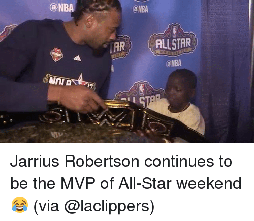 all star weekend: @NBA  @NBA  @NBA  AR  ALLSTAR  @NBA Jarrius Robertson continues to be the MVP of All-Star weekend 😂 (via @laclippers)