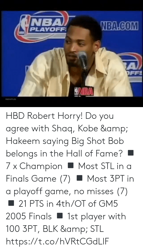 champion: NBA  PLAYOFF  NBA.COM  A  OFFS  BA  REDAPPLES HBD Robert Horry! Do you agree with Shaq, Kobe & Hakeem saying Big Shot Bob belongs in the Hall of Fame?    ◾️ 7 x Champion ◾️ Most STL in a Finals Game (7) ◾️ Most 3PT in a playoff game, no misses (7) ◾️ 21 PTS in 4th/OT of GM5 2005 Finals ◾️ 1st player with 100 3PT, BLK & STL https://t.co/hVRtCGdLlF