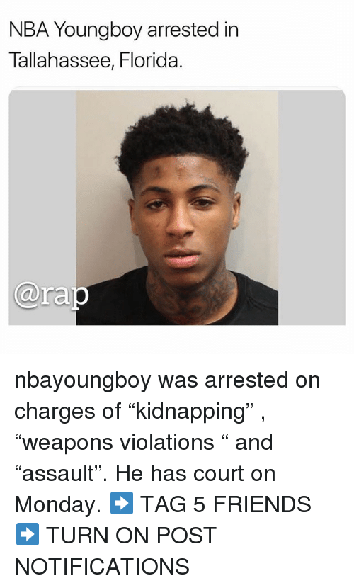 "Friends, Memes, and Nba: NBA Youngboy arrested in  Tallahassee, Florida.  arap nbayoungboy was arrested on charges of ""kidnapping"" , ""weapons violations "" and ""assault"". He has court on Monday. ➡️ TAG 5 FRIENDS ➡️ TURN ON POST NOTIFICATIONS"