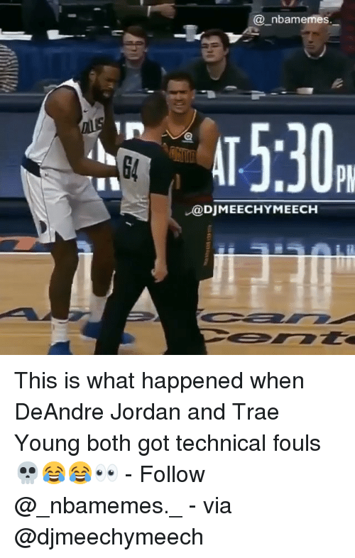 DeAndre Jordan, Memes, and Jordan: @_nbamemes  415:30.  G4  @DJMEECHYMEECH This is what happened when DeAndre Jordan and Trae Young both got technical fouls 💀😂😂👀 - Follow @_nbamemes._ - via @djmeechymeech