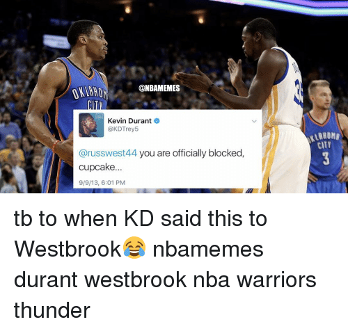 Cupcaking: @NBAMEMES  Kevin Durant  e  @KDTrey5  @russwest44 you are officially blocked  cupcake...  9/9/13, 6:01 PM  CITY tb to when KD said this to Westbrook😂 nbamemes durant westbrook nba warriors thunder