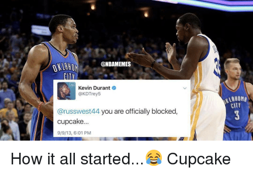 Cupcaking: @NBAMEMES  Kevin Durant  @KDTrey5  @russwest44 you are officially blocked  cupcake.  9/9/13, 6:01 PM  CITT How it all started...😂 Cupcake