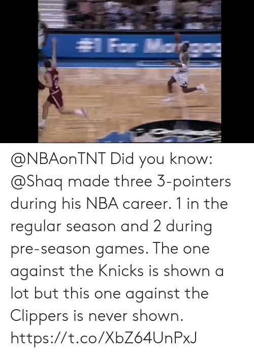 New York Knicks: @NBAonTNT Did you know: @Shaq made three 3-pointers during his NBA career. 1 in the regular season and 2 during pre-season games.   The one against the Knicks is shown a lot but this one against the Clippers is never shown.   https://t.co/XbZ64UnPxJ