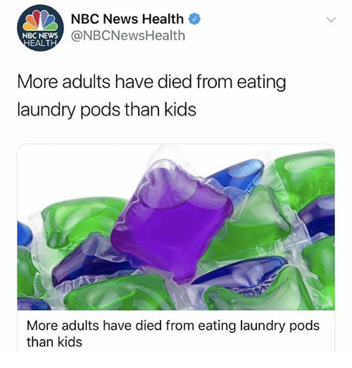 Laundry, News, and Kids: NBC News Health  @NBCNewsHealth  NBC NEWS  EALT  More adults have died from eating  laundry pods than kids  More adults have died from eating laundry pods  than kids