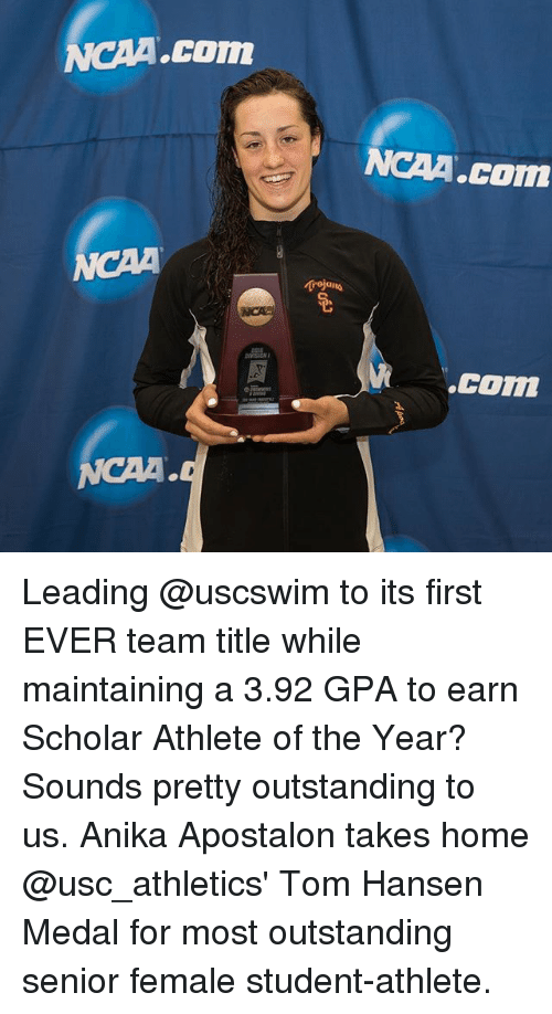 usc athletics: NCAA COm  NCAA.Com  NCAA  rejans  COn  NCAA Leading @uscswim to its first EVER team title while maintaining a 3.92 GPA to earn Scholar Athlete of the Year? Sounds pretty outstanding to us. Anika Apostalon takes home @usc_athletics' Tom Hansen Medal for most outstanding senior female student-athlete.